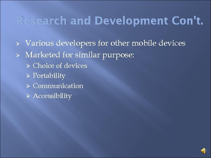 Research and Development Con't. Ø Ø Various developers for other mobile devices Marketed for