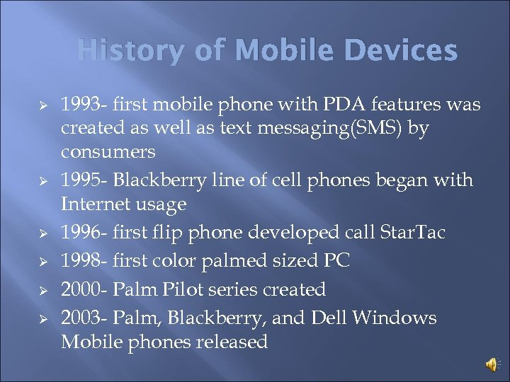 History of Mobile Devices Ø Ø Ø 1993 - first mobile phone with PDA