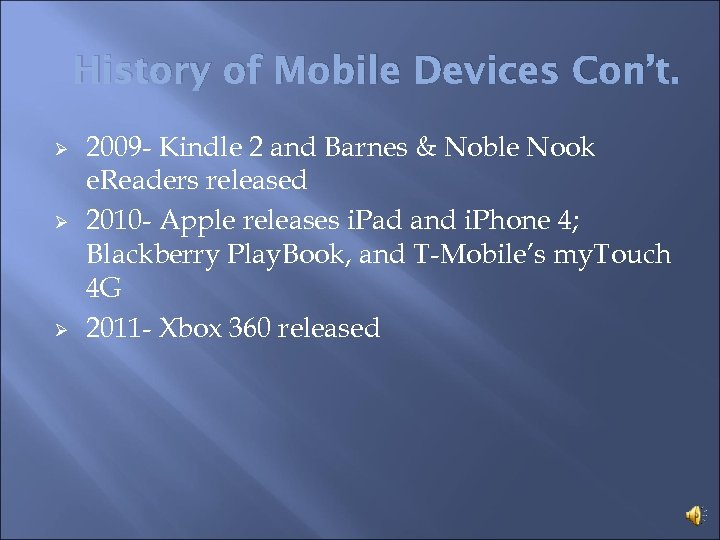 History of Mobile Devices Con't. Ø Ø Ø 2009 - Kindle 2 and Barnes