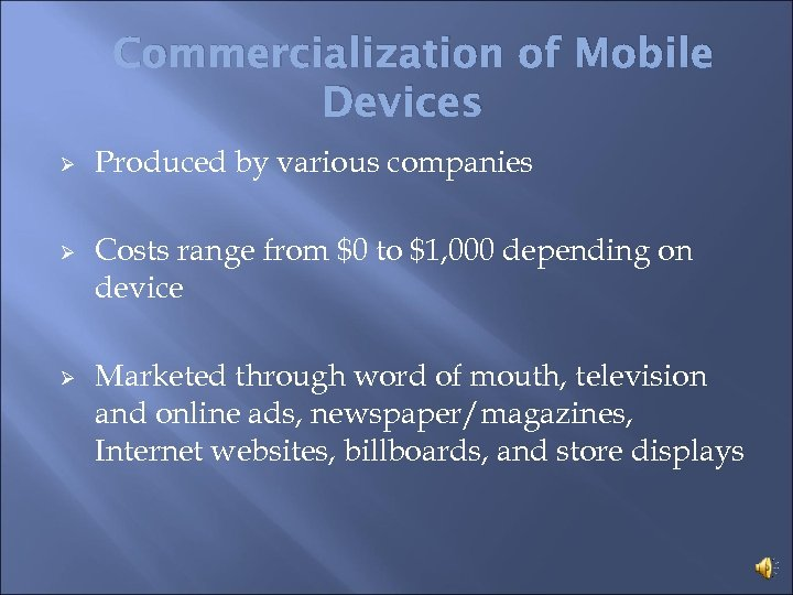 Commercialization of Mobile Devices Ø Ø Ø Produced by various companies Costs range from