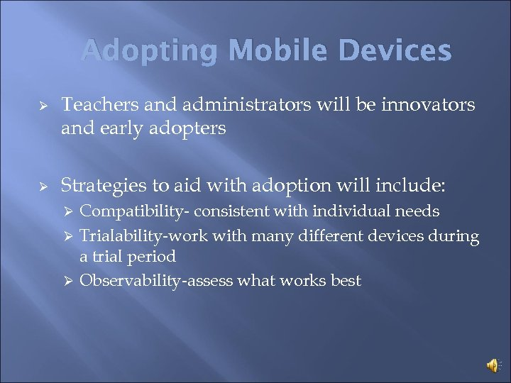 Adopting Mobile Devices Ø Ø Teachers and administrators will be innovators and early adopters