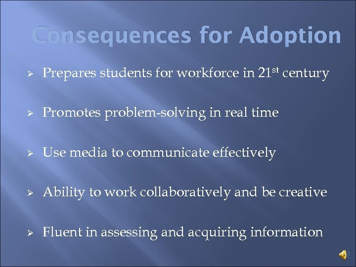 Consequences for Adoption Ø Prepares students for workforce in 21 st century Ø Promotes