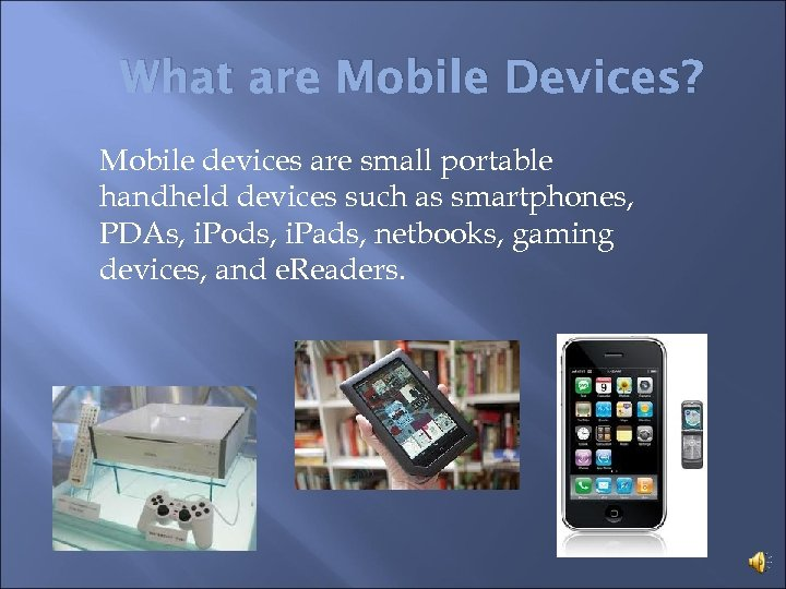 What are Mobile Devices? Mobile devices are small portable handheld devices such as smartphones,