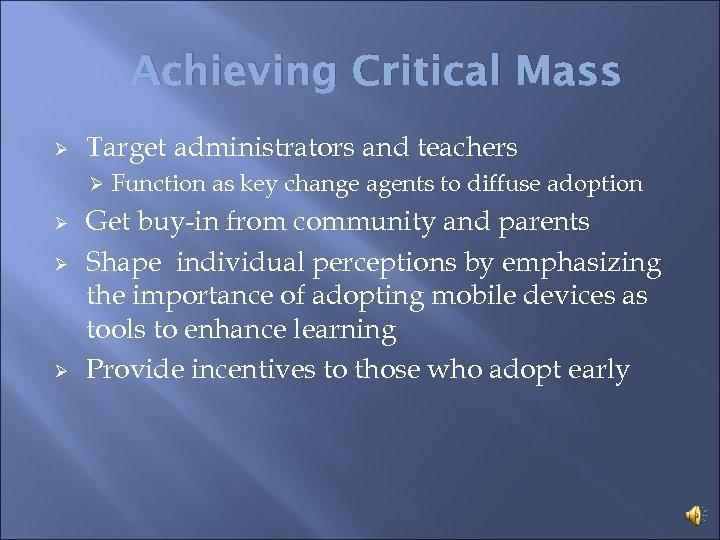 Achieving Critical Mass Ø Target administrators and teachers Ø Ø Function as key change