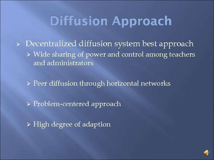Diffusion Approach Ø Decentralized diffusion system best approach Ø Wide sharing of power and