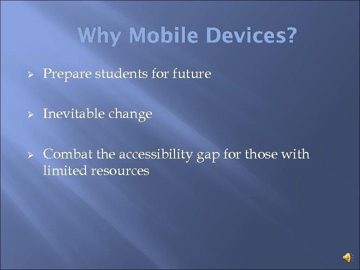 Why Mobile Devices? Ø Prepare students for future Ø Inevitable change Ø Combat the