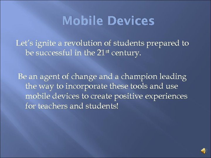 Mobile Devices Let's ignite a revolution of students prepared to be successful in the