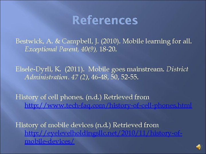 References Bestwick, A. & Campbell, J. (2010). Mobile learning for all. Exceptional Parent, 40(9),