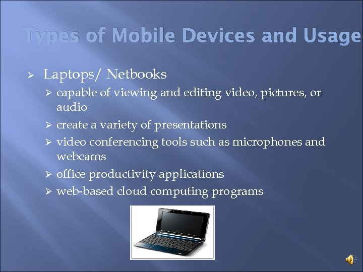 Types of Mobile Devices and Usage Ø Laptops/ Netbooks capable of viewing and editing