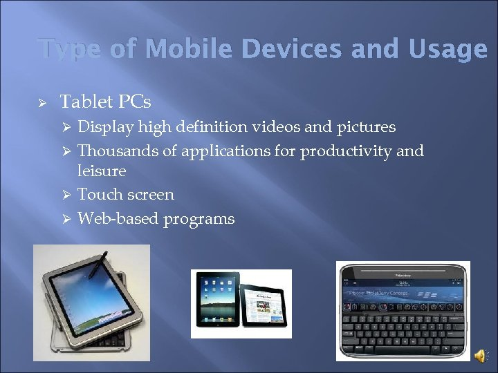 Type of Mobile Devices and Usage Ø Tablet PCs Display high definition videos and