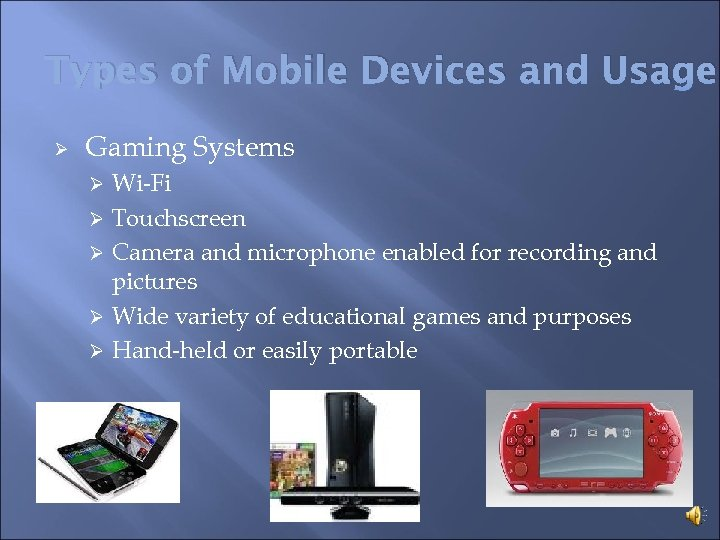 Types of Mobile Devices and Usage Ø Gaming Systems Wi-Fi Ø Touchscreen Ø Camera