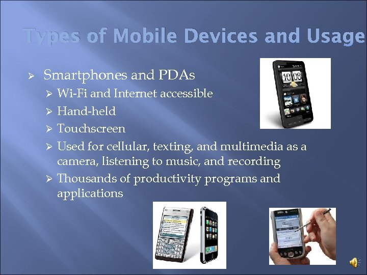 Types of Mobile Devices and Usage Ø Smartphones and PDAs Wi-Fi and Internet accessible