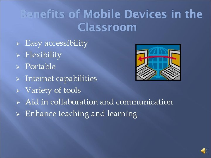 Benefits of Mobile Devices in the Classroom Ø Ø Ø Ø Easy accessibility Flexibility