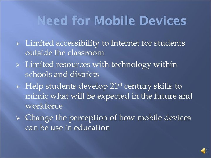 Need for Mobile Devices Ø Ø Limited accessibility to Internet for students outside the