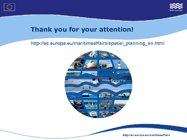 Thank you for your attention! http: //ec. europa. eu/maritimeaffairs/spatial_planning_en. html