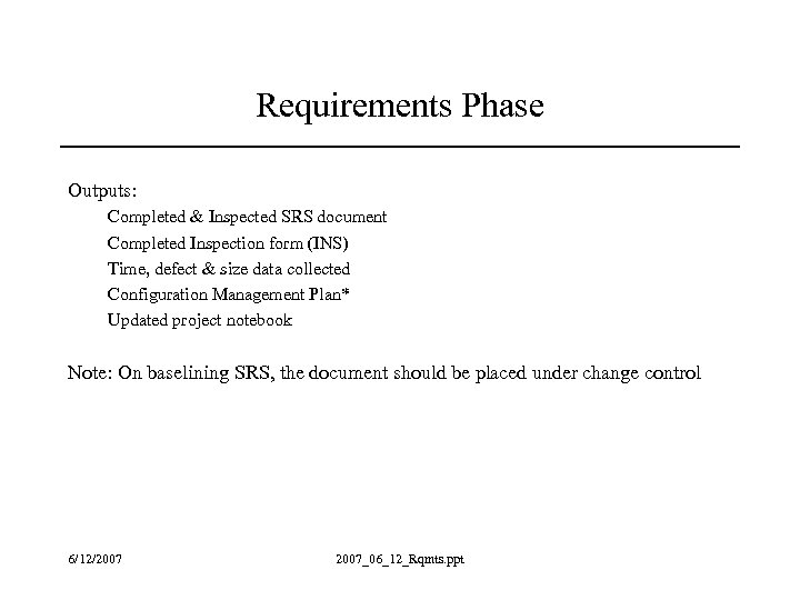 Requirements Phase Outputs: Completed & Inspected SRS document Completed Inspection form (INS) Time, defect