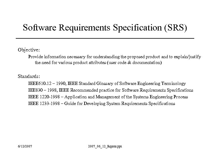 Software Requirements Specification (SRS) Objective: Provide information necessary for understanding the proposed product and