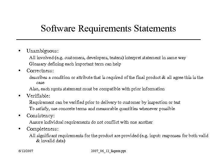 Software Requirements Statements • Unambiguous: All involved (e. g. customers, developers, testers) interpret statement