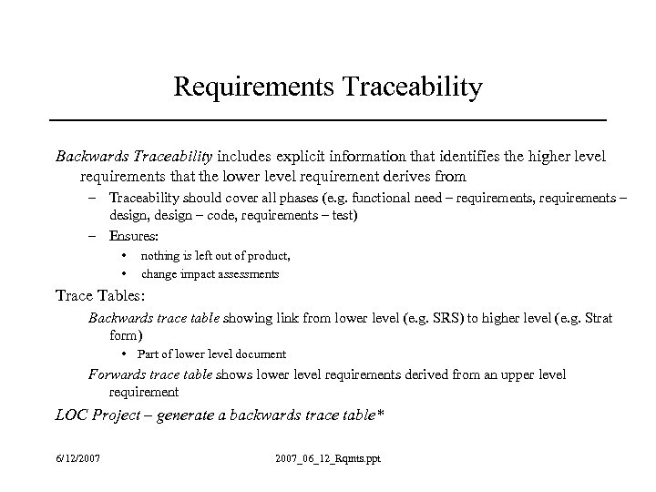 Requirements Traceability Backwards Traceability includes explicit information that identifies the higher level requirements that