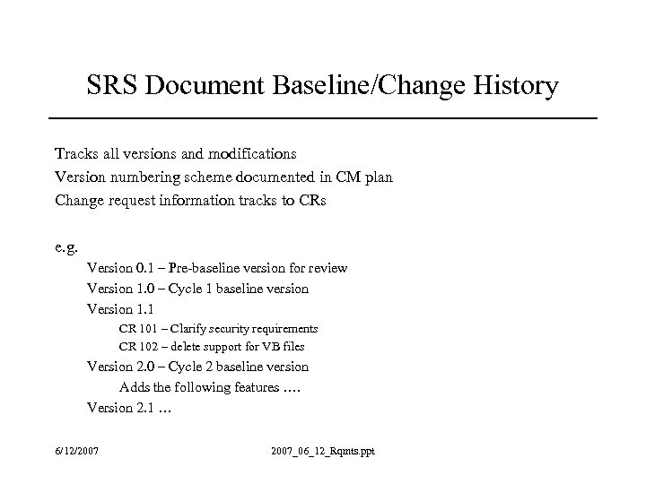 SRS Document Baseline/Change History Tracks all versions and modifications Version numbering scheme documented in
