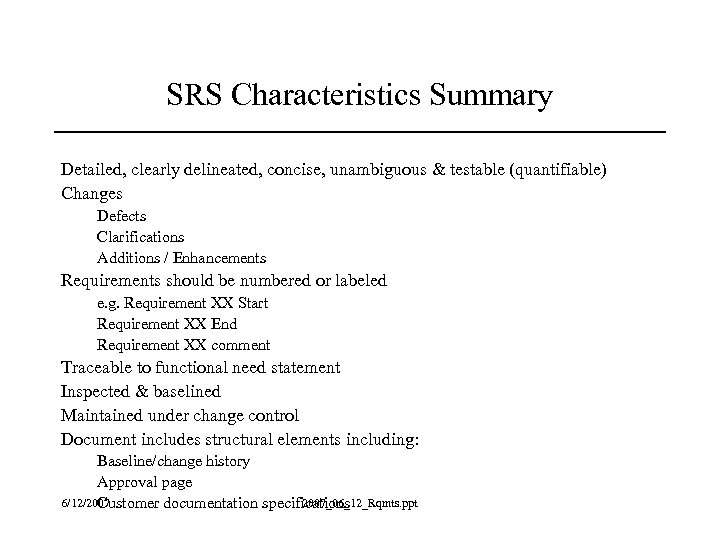 SRS Characteristics Summary Detailed, clearly delineated, concise, unambiguous & testable (quantifiable) Changes Defects Clarifications