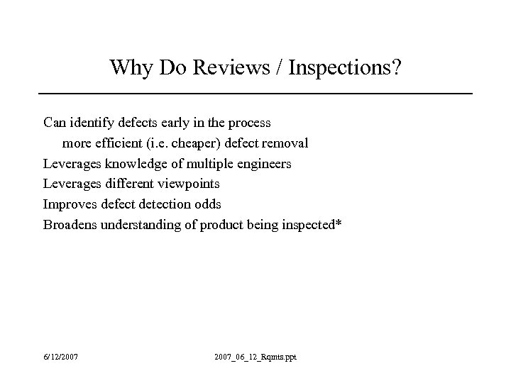Why Do Reviews / Inspections? Can identify defects early in the process more efficient