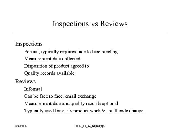 Inspections vs Reviews Inspections Formal, typically requires face to face meetings Measurement data collected
