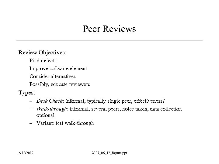 Peer Reviews Review Objectives: Find defects Improve software element Consider alternatives Possibly, educate reviewers