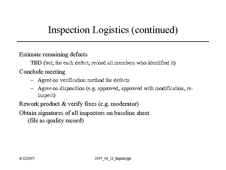 Inspection Logistics (continued) Estimate remaining defects TBD (but, for each defect, record all members