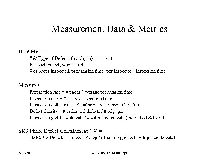 Measurement Data & Metrics Base Metrics # & Type of Defects found (major, minor)