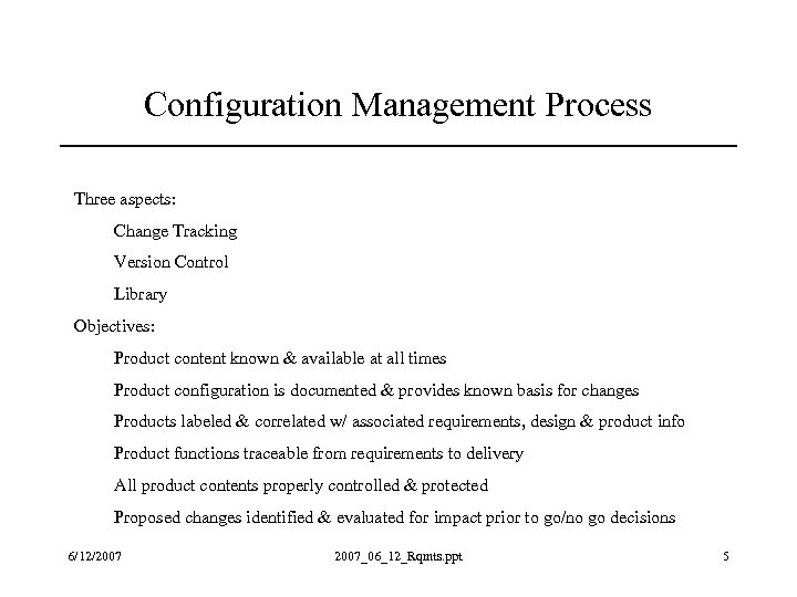 Configuration Management Process Three aspects: Change Tracking Version Control Library Objectives: Product content known