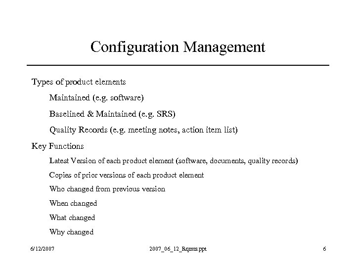 Configuration Management Types of product elements Maintained (e. g. software) Baselined & Maintained (e.