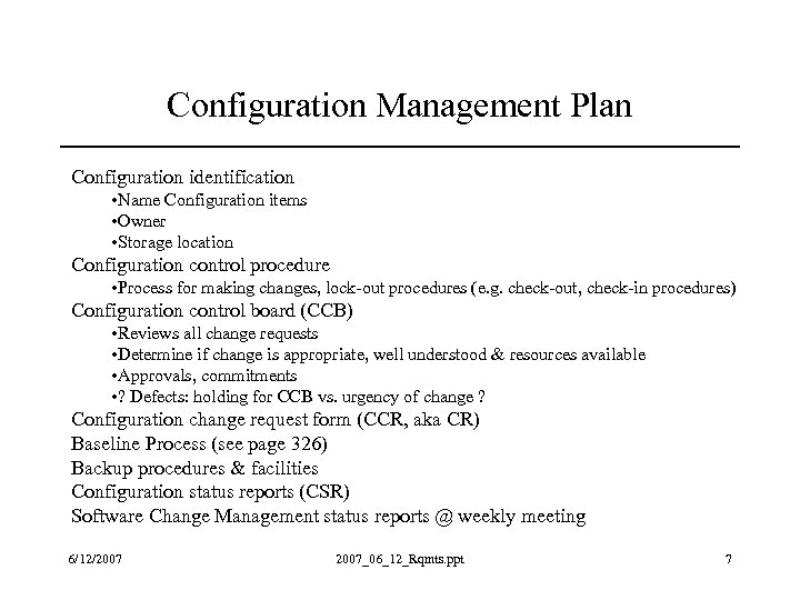 Configuration Management Plan Configuration identification • Name Configuration items • Owner • Storage location
