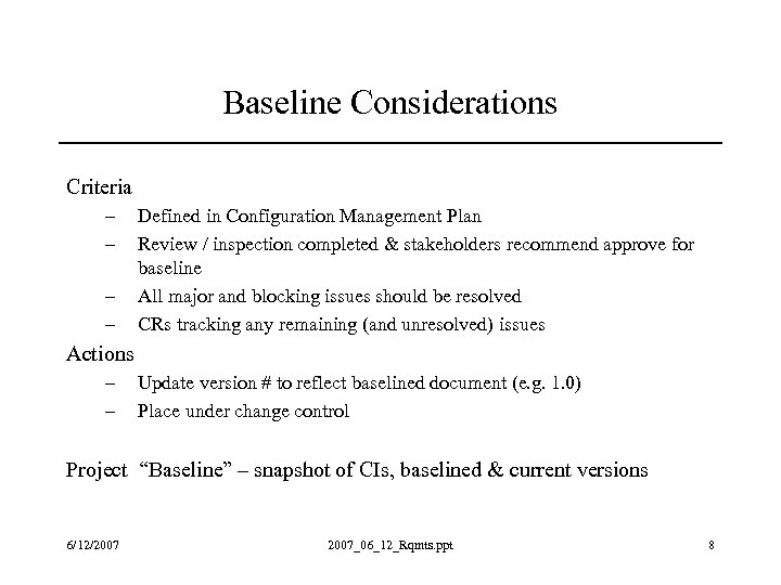 Baseline Considerations Criteria – – Defined in Configuration Management Plan Review / inspection completed