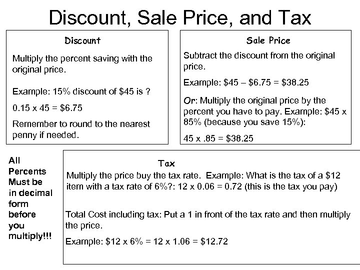 Discount, Sale Price, and Tax Discount Multiply the percent saving with the original price.