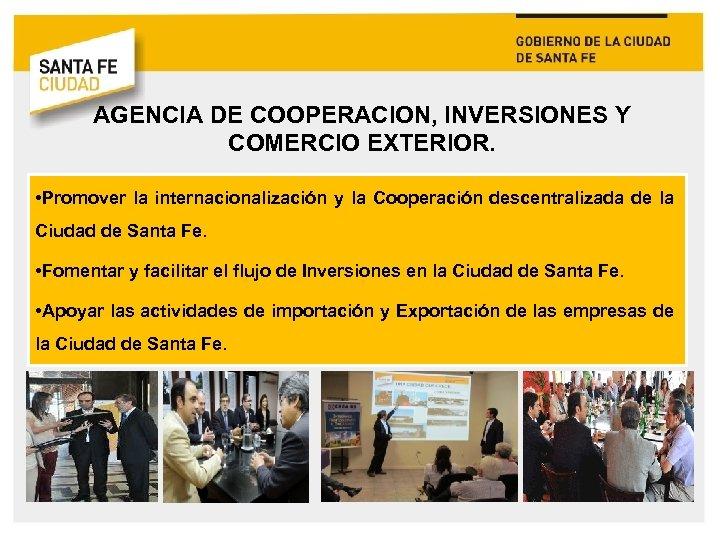AGENCIA DE COOPERACION, INVERSIONES Y COMERCIO EXTERIOR. • Promover la internacionalización y la Cooperación