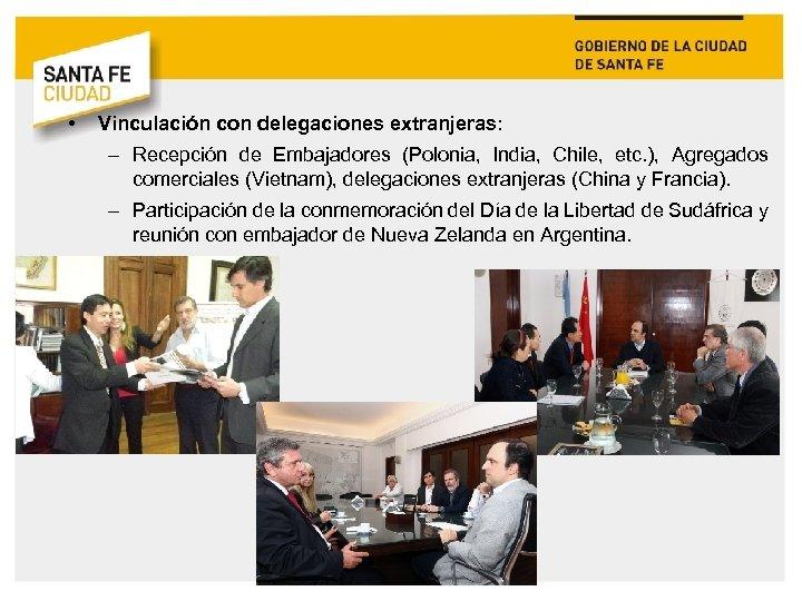 • Vinculación con delegaciones extranjeras: – Recepción de Embajadores (Polonia, India, Chile, etc.