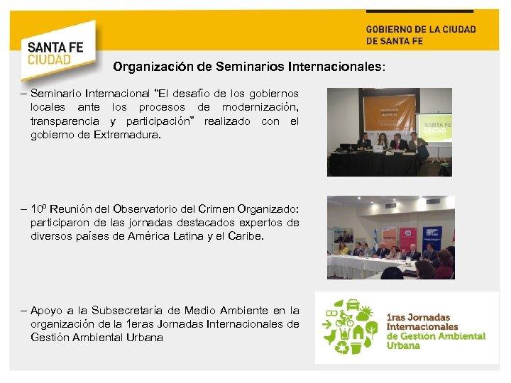 """Organización de Seminarios Internacionales: – Seminario Internacional """"El desafío de los gobiernos locales ante"""