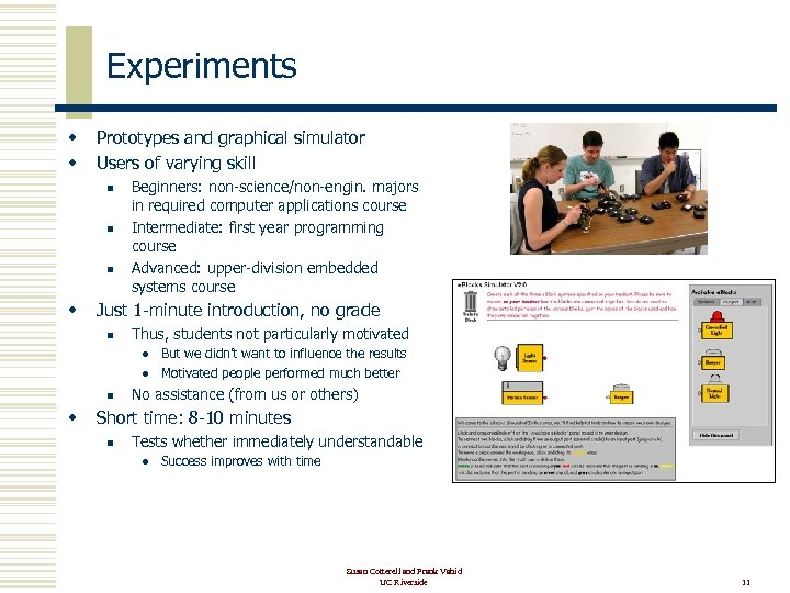 Experiments w w Prototypes and graphical simulator Users of varying skill n n n