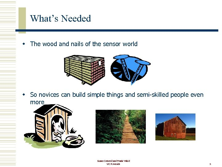What's Needed w The wood and nails of the sensor world w So novices