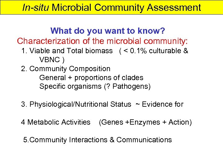 In-situ Microbial Community Assessment What do you want to know? Characterization of the microbial
