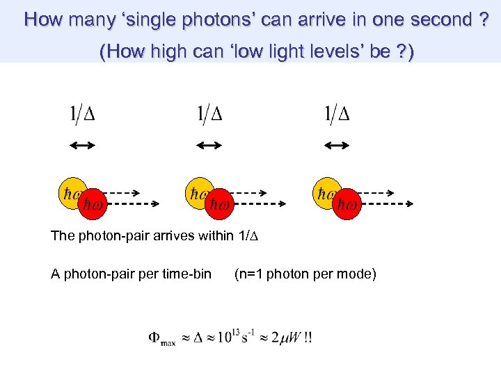 How many 'single photons' can arrive in one second ? (How high can 'low
