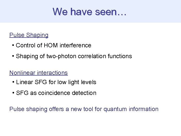 We have seen… Pulse Shaping • Control of HOM interference • Shaping of two-photon