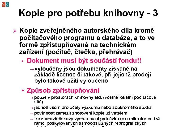 Kopie pro potřebu knihovny - 3 Ø Kopie zveřejněného autorského díla kromě počítačového programu