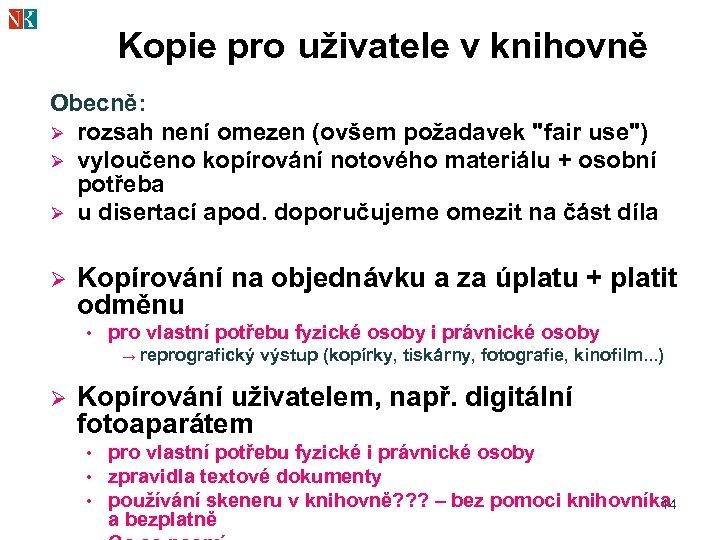 Kopie pro uživatele v knihovně Obecně: Ø rozsah není omezen (ovšem požadavek