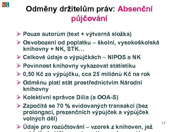 Odměny držitelům práv: Absenční půjčování Ø Pouze autorům (text + výtvarná složka) Ø Osvobození
