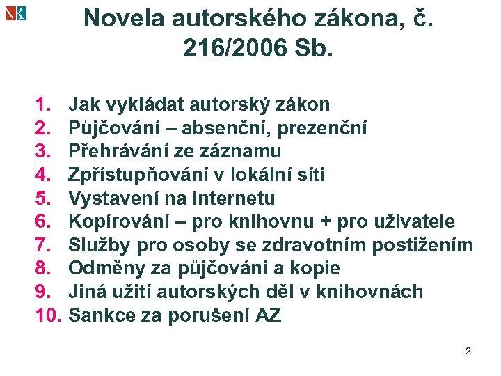 Novela autorského zákona, č. 216/2006 Sb. 1. Jak vykládat autorský zákon 2. Půjčování –