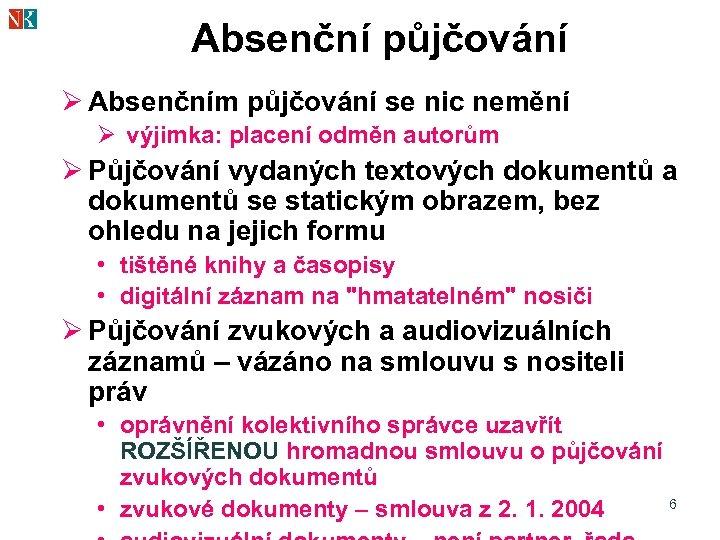 Absenční půjčování Ø Absenčním půjčování se nic nemění Ø výjimka: placení odměn autorům Ø