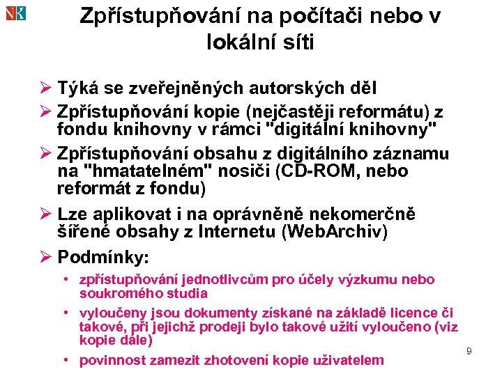 Zpřístupňování na počítači nebo v lokální síti Ø Týká se zveřejněných autorských děl Ø