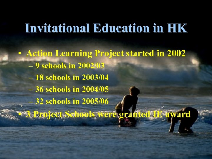 Invitational Education in HK • Action Learning Project started in 2002 – 9 schools
